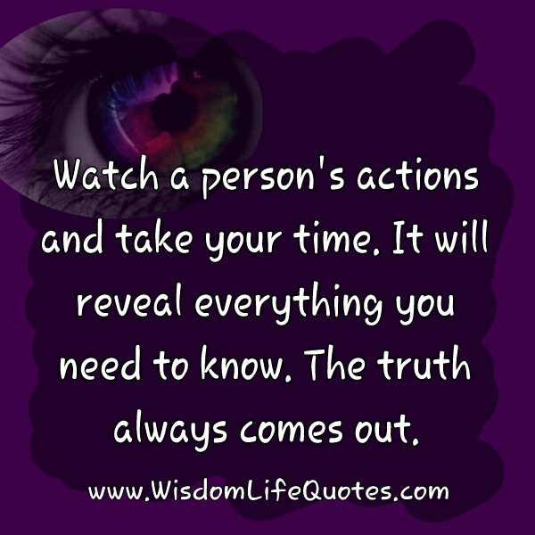 A person's actions will reveal everything