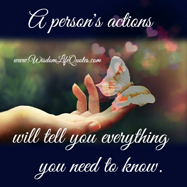 A person's actions will tell you everything