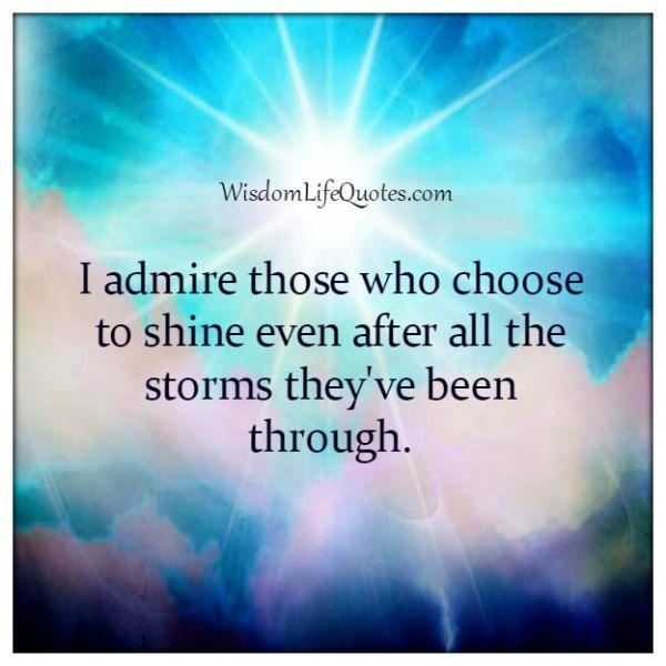 Admire those who shine even after they have been through a lot