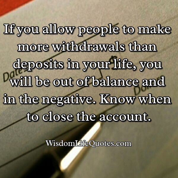 Allowing people to make more withdrawals than deposits in your life
