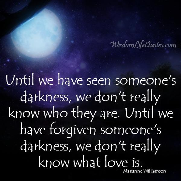 Always forgive someone's darkness