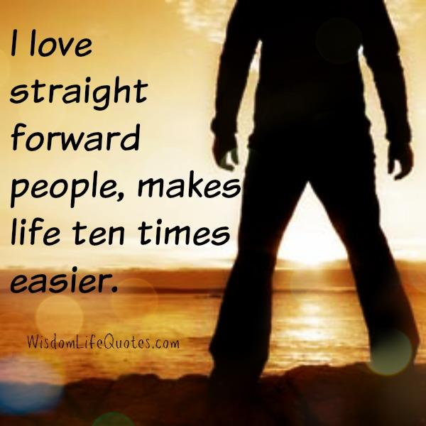 Always love straight forward people