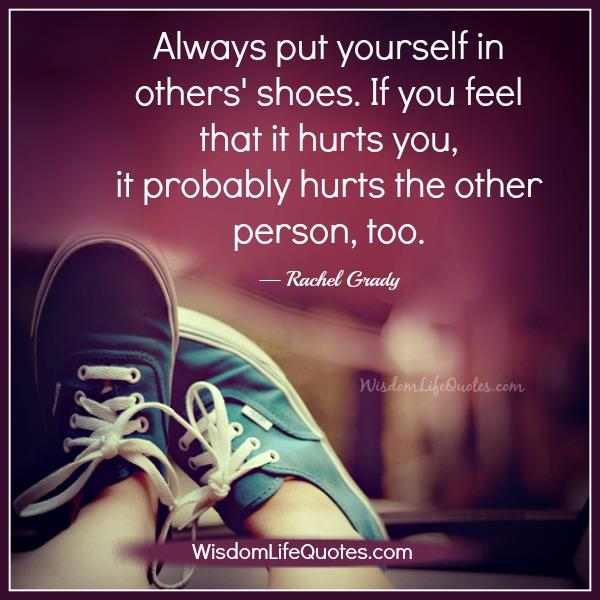Always Put Yourself In Others Shoes Wisdom Life Quotes