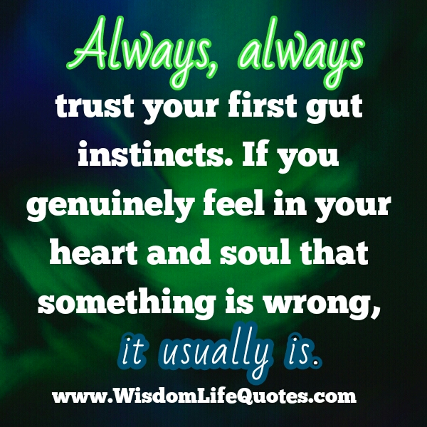 Always trust your first gut