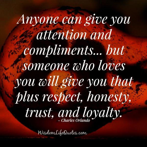 Anyone can give you attention and compliments