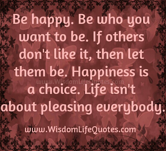 Be Happy! Be who you want to be