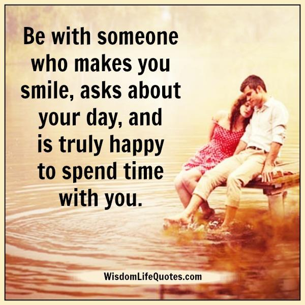 Spend Time With Your Wife Quotes: Be With Someone Who Truly Happy To Spend Time With You