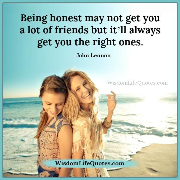 Quotes About Honesty And Friendship: Being Honest Will Always Get You The Right Friends