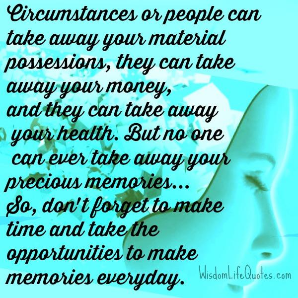 Circumstances or people can take away your material possessions