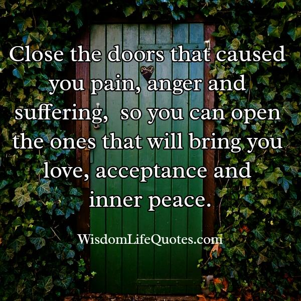 Close the doors that caused you pain & suffering