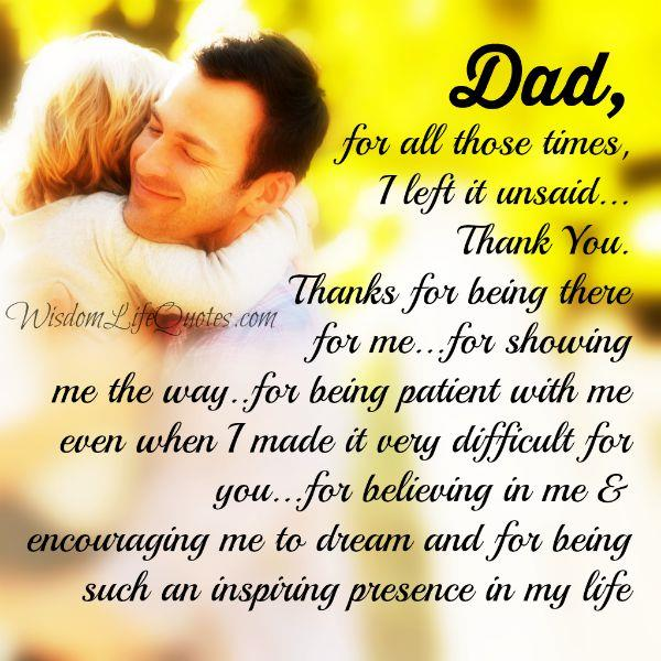 Dad for all those times, I left it unsaid
