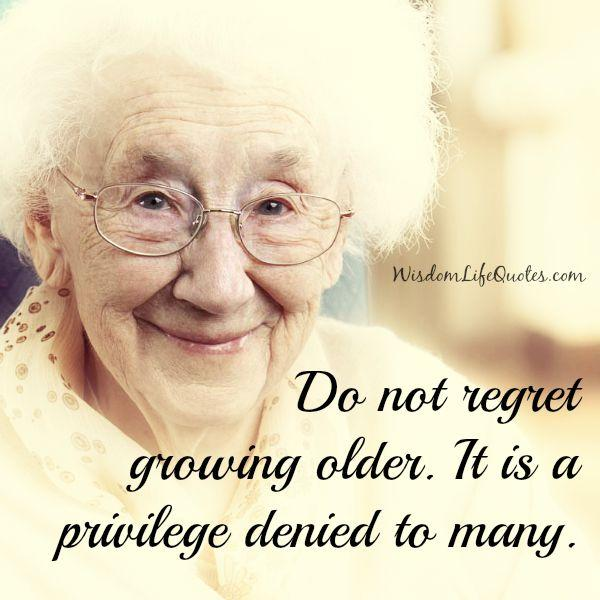 Do not regret growing older