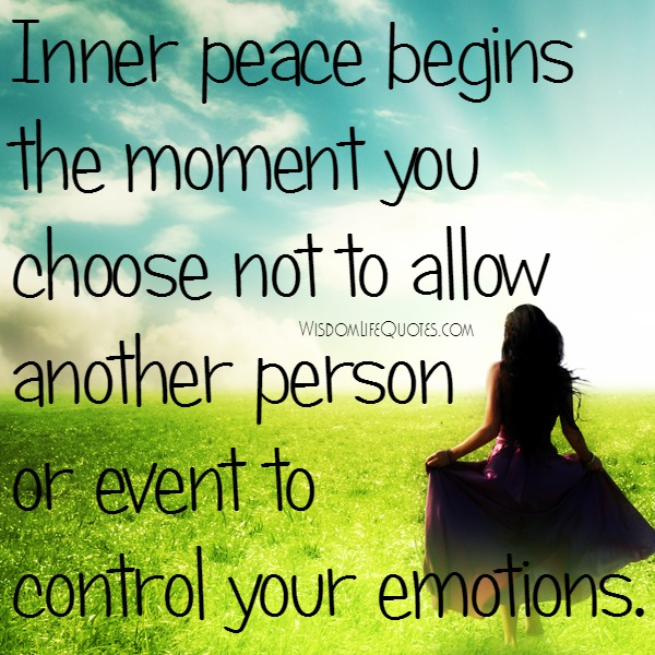 Don't allow people or event to control your emotions