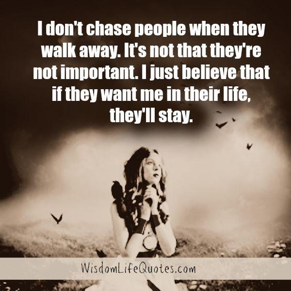 Don't chase people when they walk away