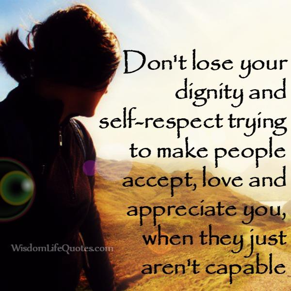 Don't lose your dignity & self respect for others