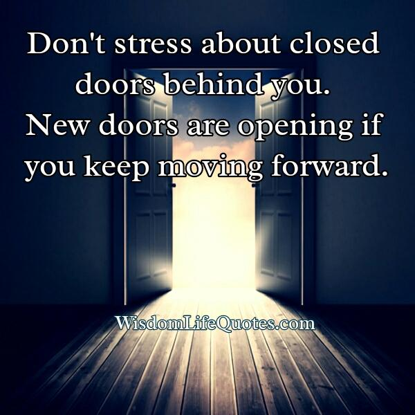 Don't stress about closed doors behind you