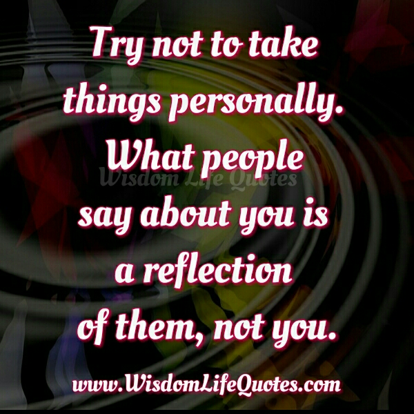 Don't take personally what people say about you