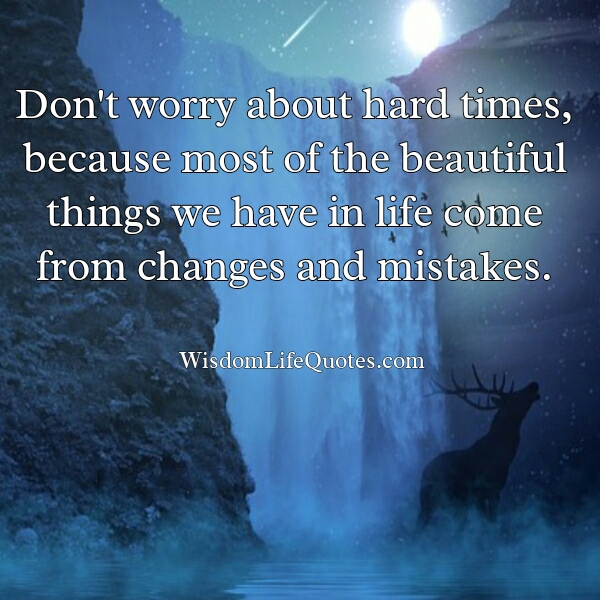 Don't worry about hard times in life