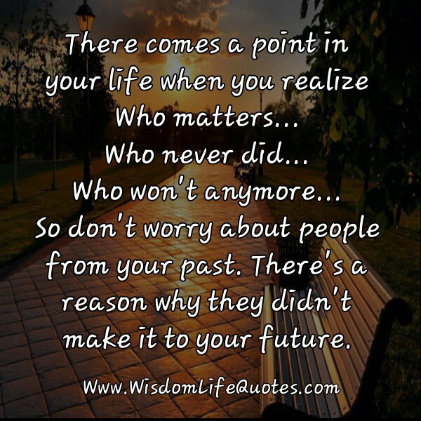 Don't worry about people from your past   Wisdom Life Quotes
