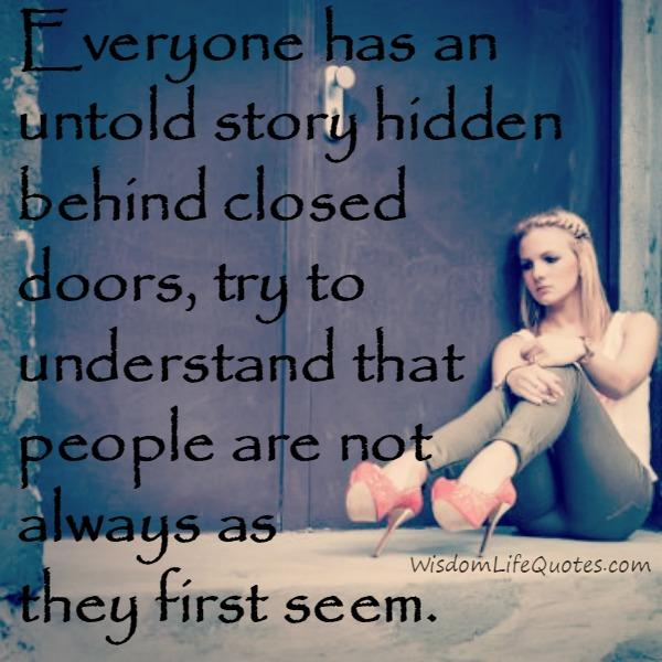 Everyone has an untold story hidden behind closed doors