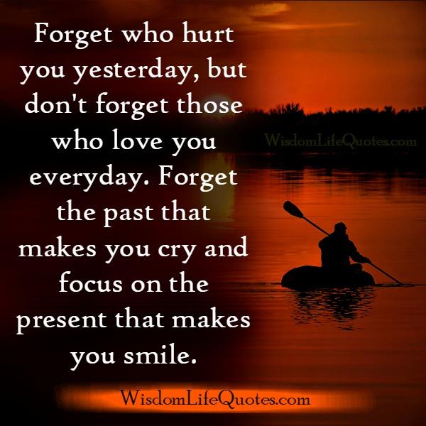 Forget who hurt you yesterday
