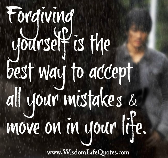 Forgiving yourself is the best way to accept all your mistake