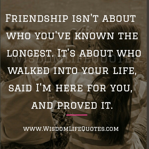 Friendship is about who walked into your Life