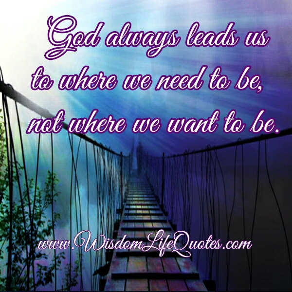 God always leads us to where we need to be