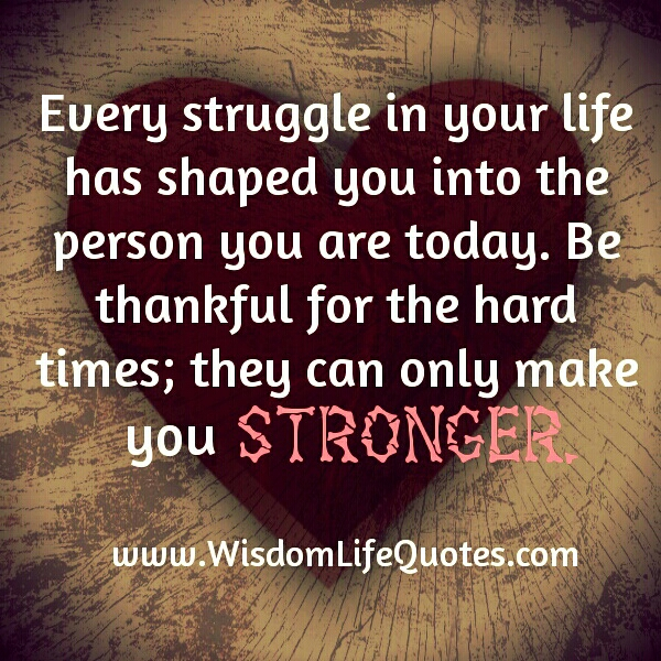Hard Times Can Only Make You Stronger