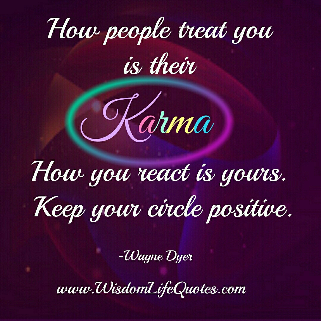 Wisdom About Life Quotes How People Treat You Is Their Karma  Wisdom Life Quotes