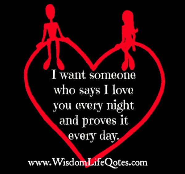 I want someone who says I love you and proves it