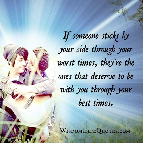 If someone sticks by your side through your worst times