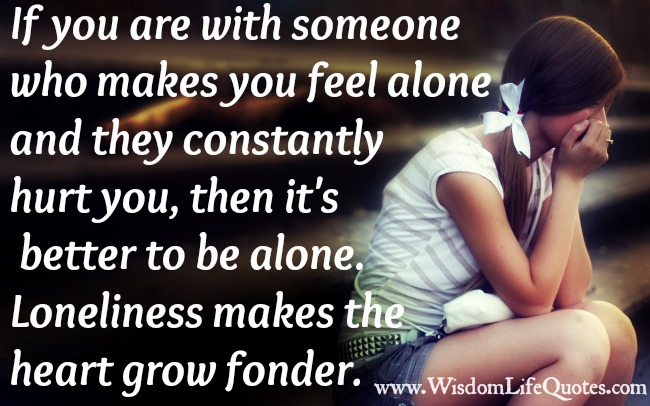 If you are with someone who makes you feel alone