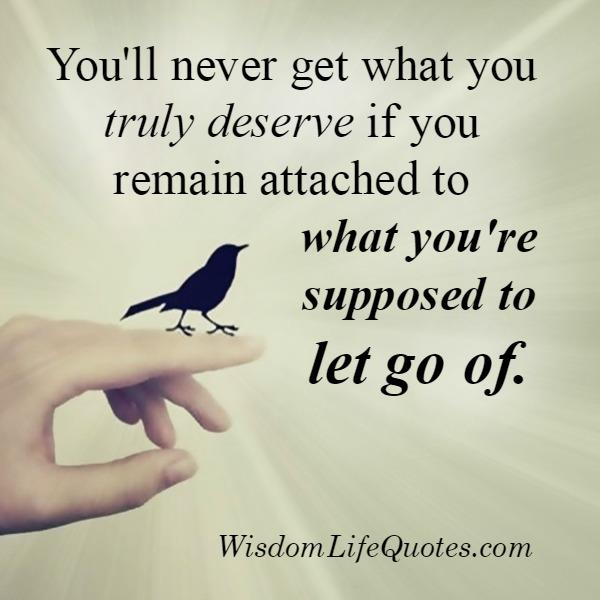 If you remain attached to what you are supposed to let go of