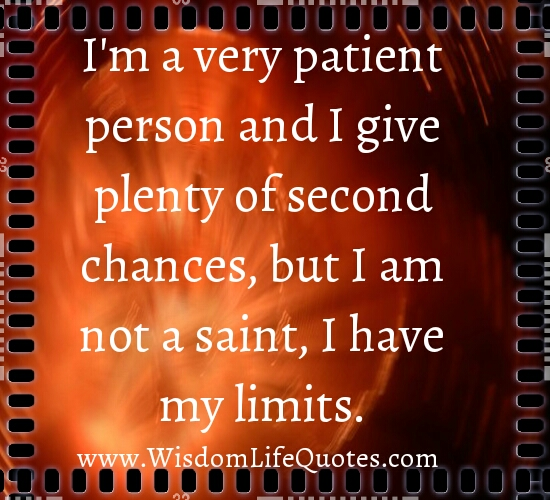 I'm not a saint, I have my limits
