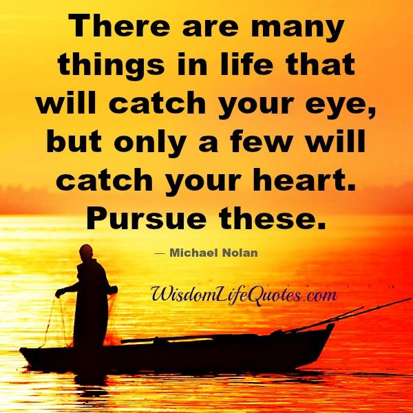 In life, only few things will catch your heart