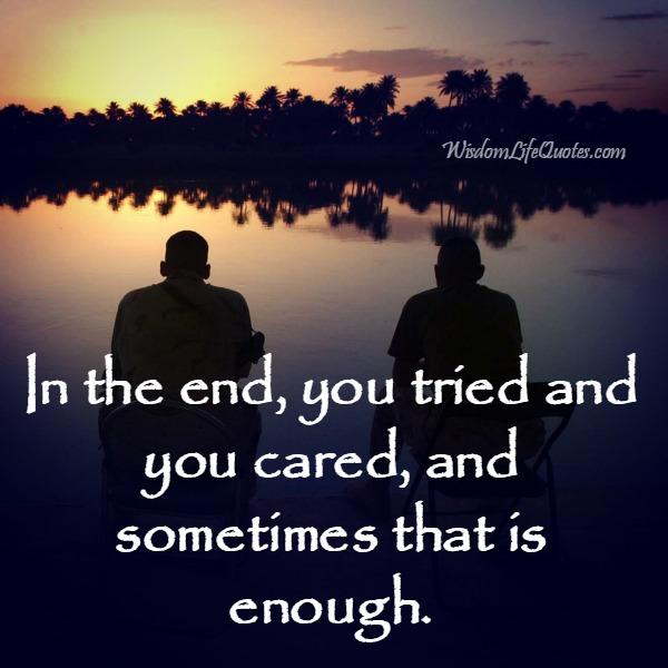 In the end, you tried and you cared