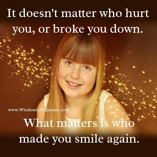 It doesn't matter who broke you