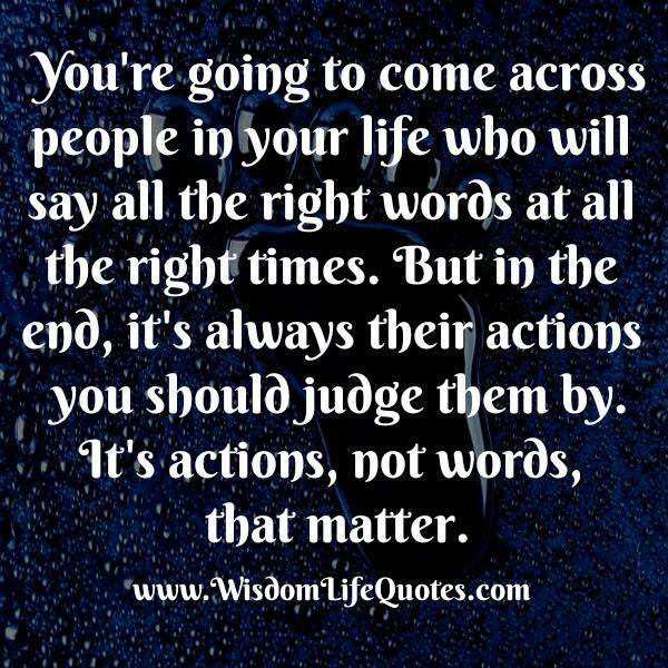 It's actions you should judge, not words