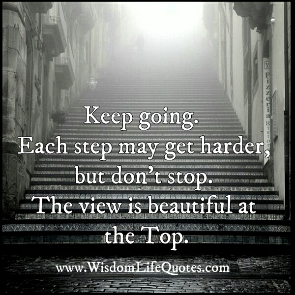 Keep going! Each step may get harder