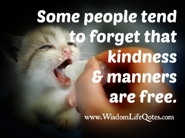 Kindness and manners are free