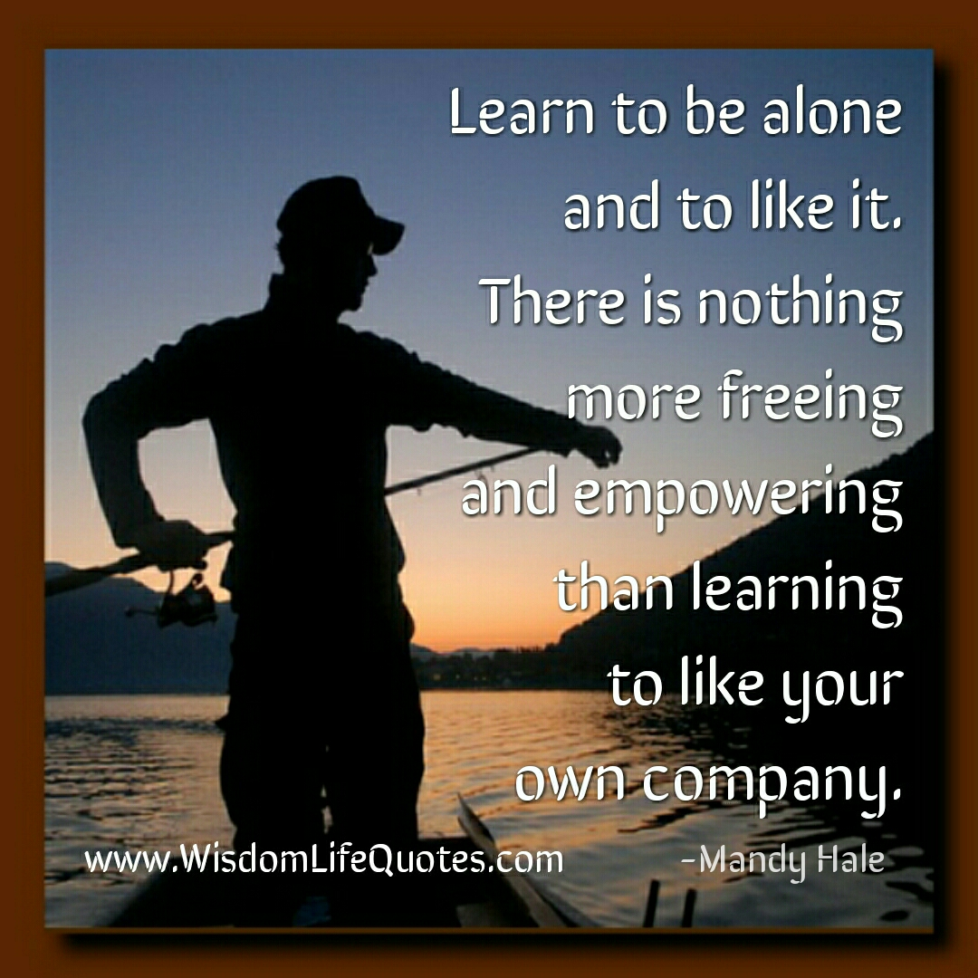 Learn to be alone & like your own company