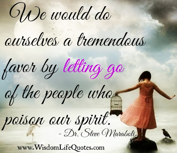 Letting go of the people who poison our spirit