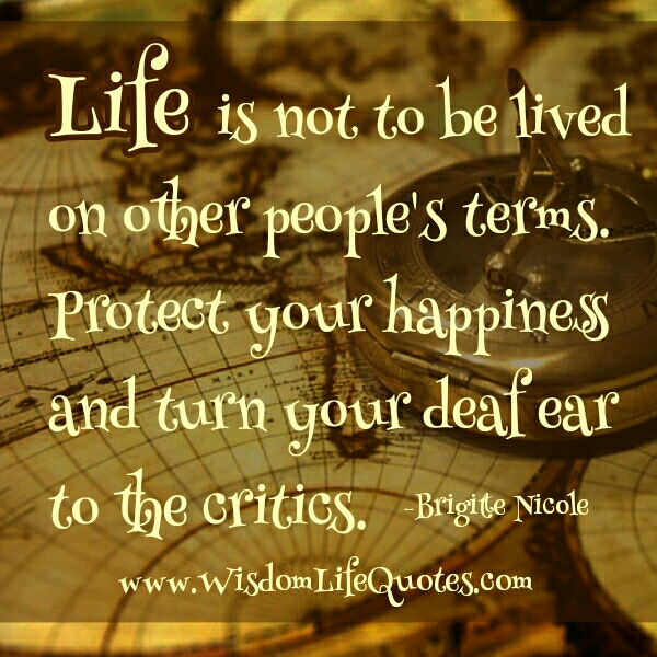 Life is not to be lived on other people's terms
