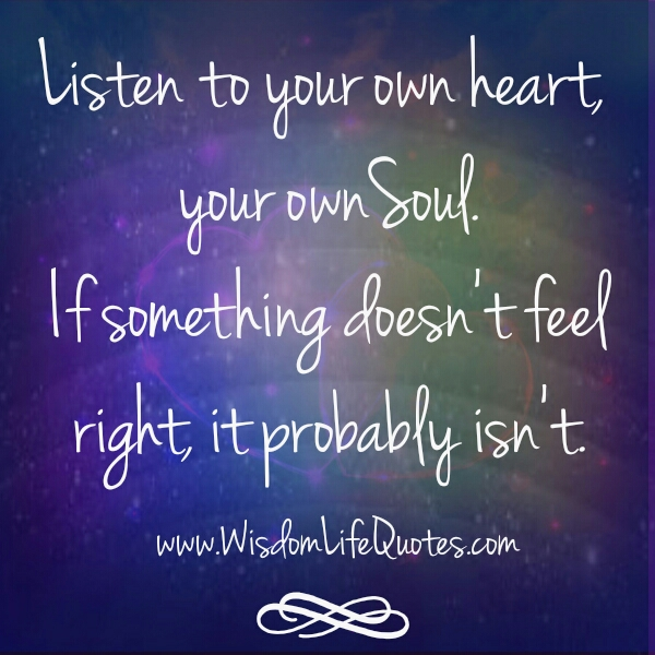 Listen to your own heart & soul