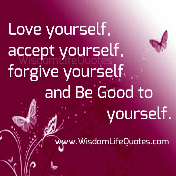 Love, accept & forgive yourself