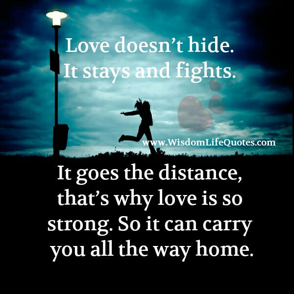 Love doesn't hide. It stays and fights