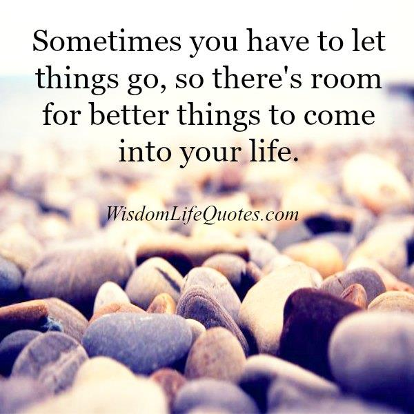 Make a room for better things to come into your life
