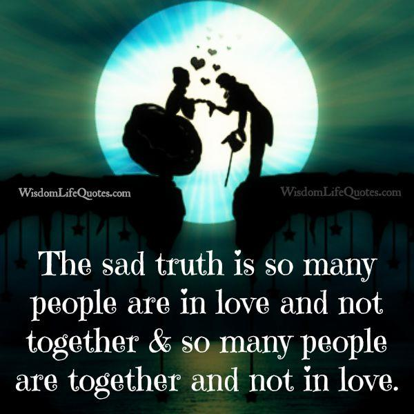 Many people are in love and not together