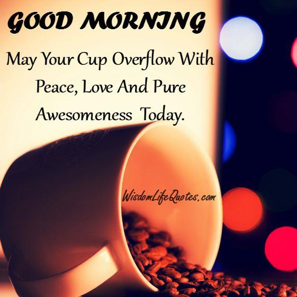 May your cup overflow with peace